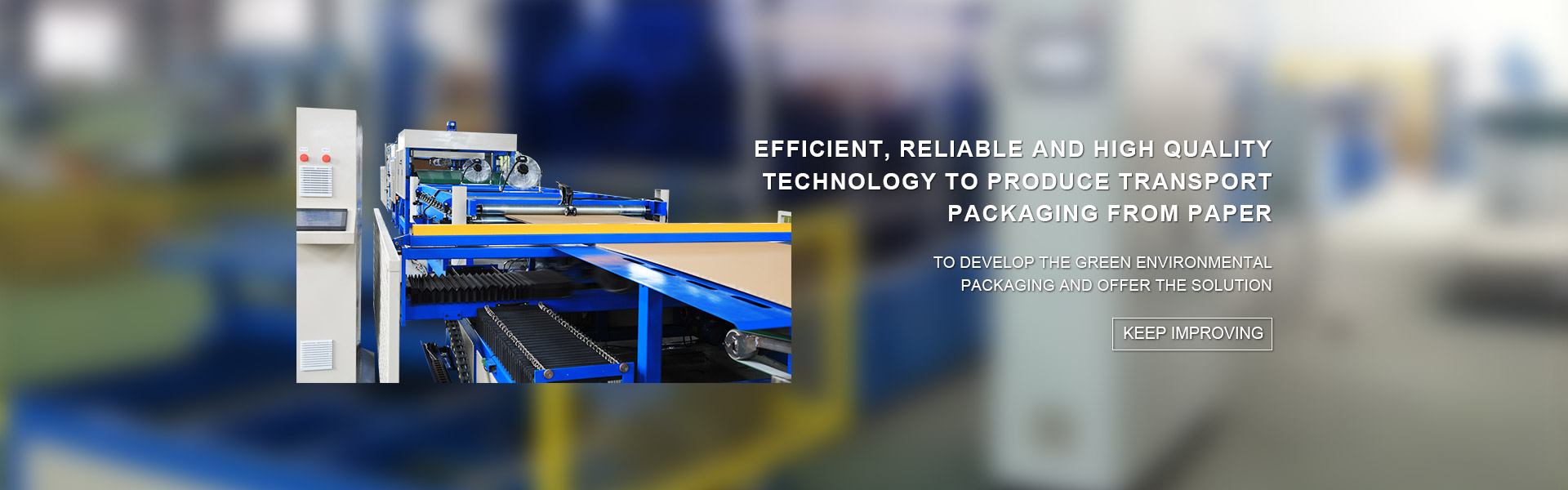 EFFICIENT,RELIABLE AND HIGH QUALITY TECHNOLOGY TO PRODUCE TRANSPORT PACKAGING FROM PAPER